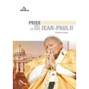 Prier avec le Pape Jean-Paul II